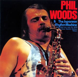 「Phil Woods & The Japanese Rhythm Machine」 フィル・ウッズ